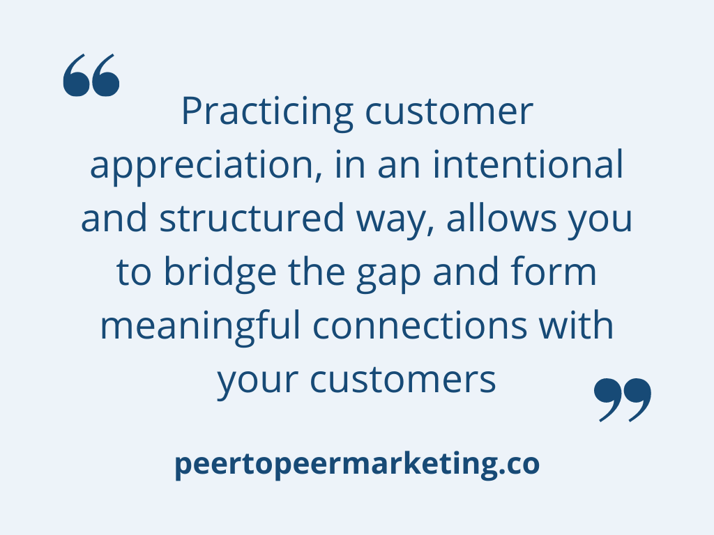 """Customer Appreciation - Image Text Says """"practicing customer appreciation, in an intentional and structured way, allows you to bridge the gap and from meaningful connections with your customers"""""""