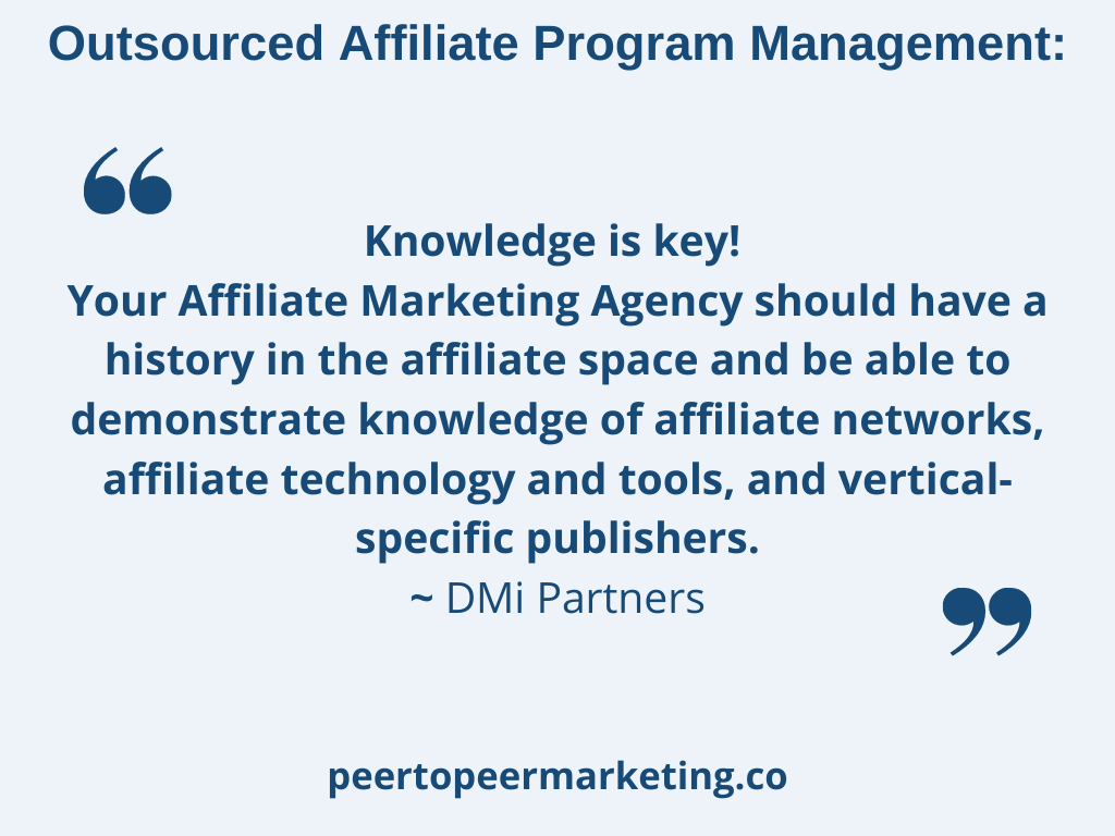 """Image text: Outsourced affiliate program management: """"Knowledge is key! Your Affiliate Marketing Agency should have a history in the affiliate space and be able to demonstrate knowledge of affiliate networks, affiliate technology and tools, and vertical-specific publishers.~ DMi Partners"""""""