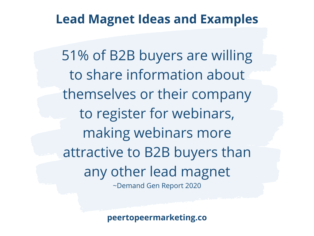 """Lead Magnet Ideas - Image Text says """"51% of B2B buyers are willing to share information about themselves or their company to register for webinars, making webinars more attractive to B2B buyers than any other lead magnet (Demand Gen Report 2020)"""""""